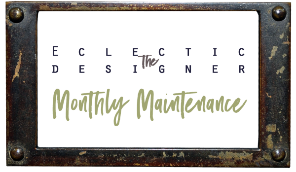 The Eclectic Designer Monthly Maintenance